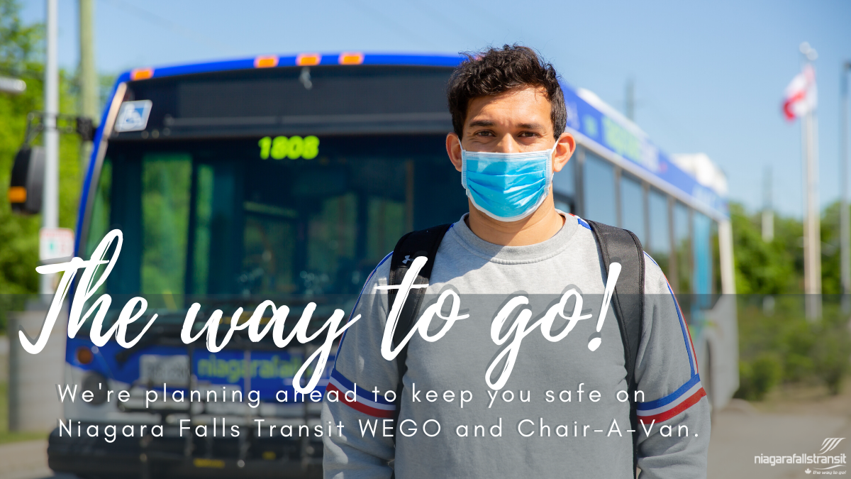 Niagara Falls Transit passenger wearing a face mask, poses in front of a bus. The way to go! We're planning ahead to keep you safe on Niagara Falls Transit, WEGO and Chair-A-Van.