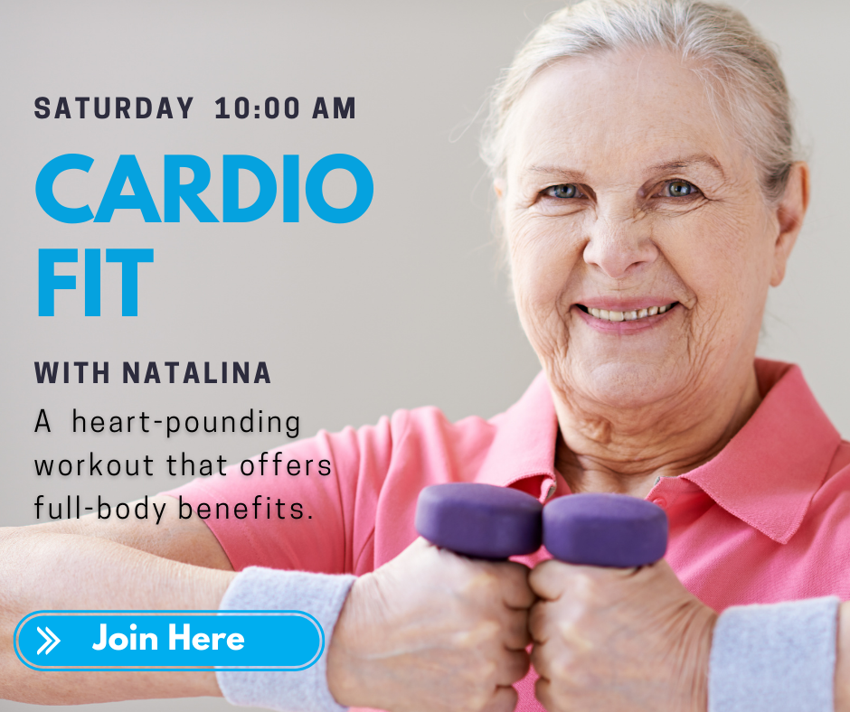 Saturday 10:00 a.m. Cardio Fit with Natalina. A heart-pounding workout that offers full-body benefits. A hyperlink to join the class.