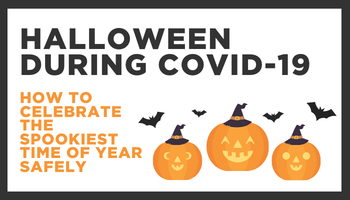 Halloween During COVID-19 - How to celebrate the spookiest time of year safely