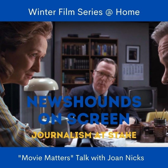 Winter Film Series at Home, Newshounds on Scree, Journalism at Stake, 'Movie Matter' Talk with Joan Nicks