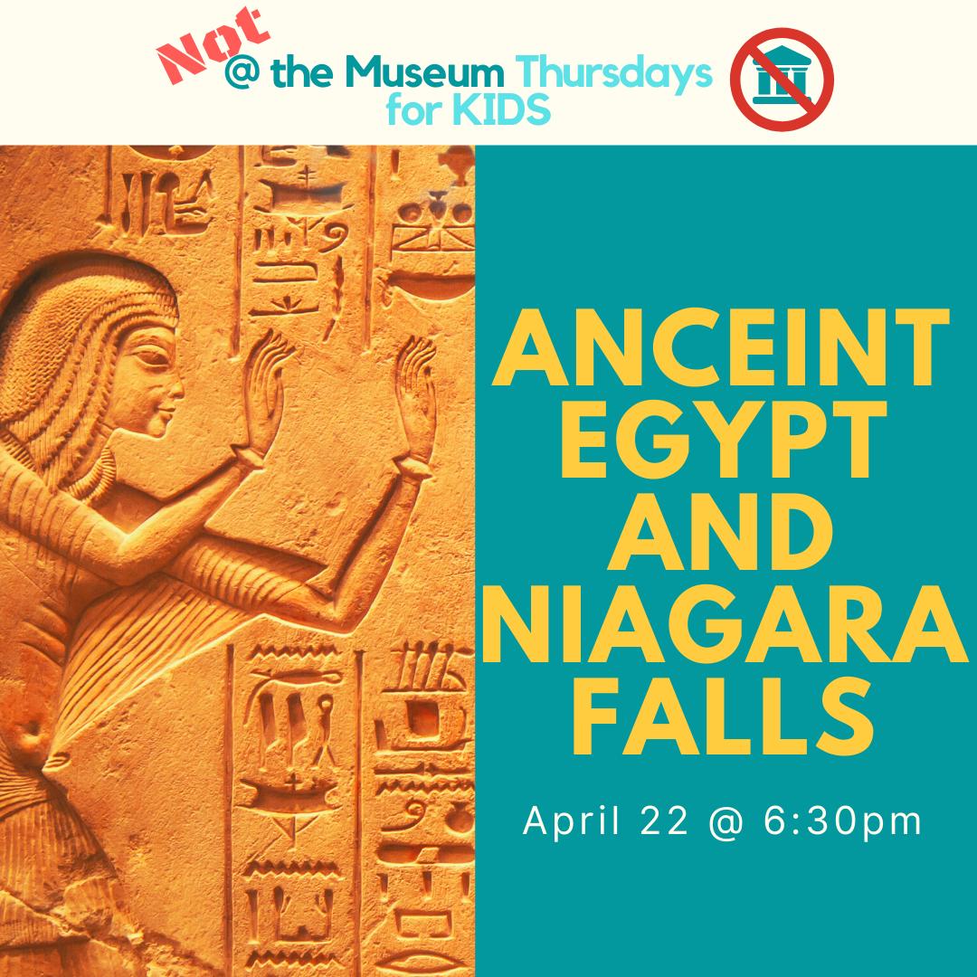 Ancient Egypt and Niagara Falls, April 22 at 6:30pm