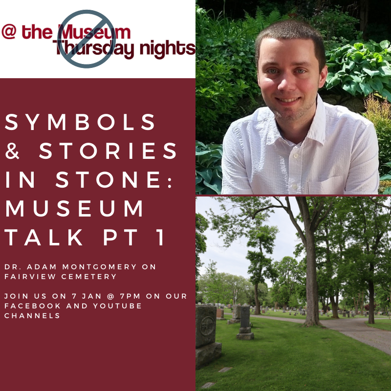 Symbols and Stories in Stone: Museum Talk Part 1. Dr. Adam Montgomery on Fairview Cemetery. Join us on January 7 at 7pm on our Facebook and Youtube Channels