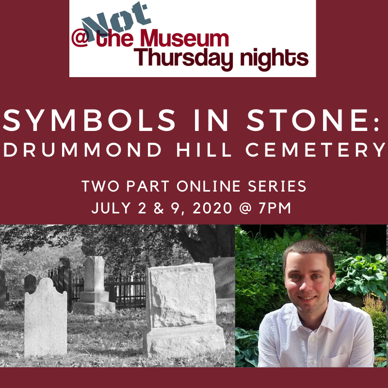 Symbols in Stone: Drummond Hill Cemetery, Two part online series, July 2 & 9, 2020 @ 7pm