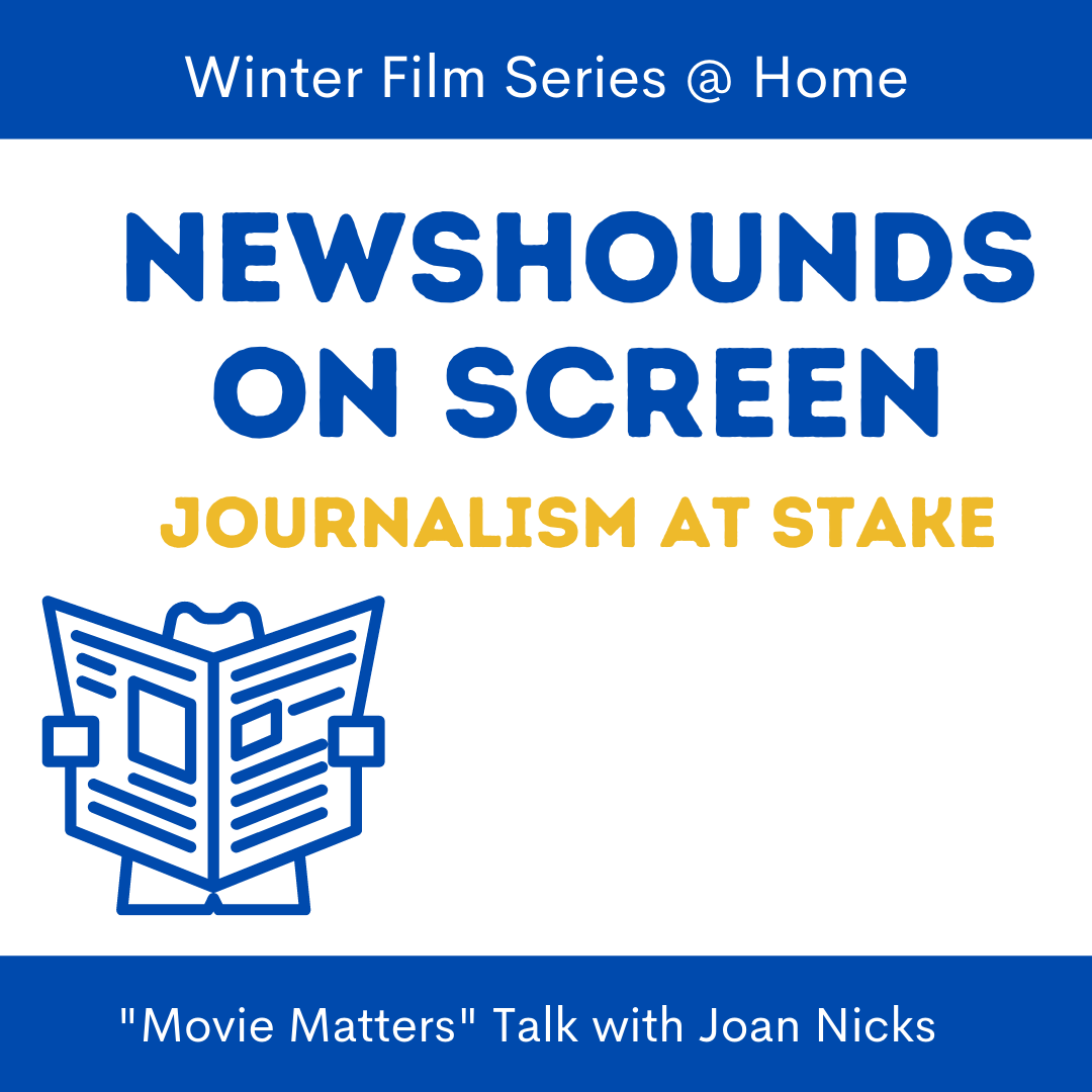 """Winter Film Series at Home. Newshounds on Screen: Journalism at stake. """"Movie Matters"""" Talk with Joan Nicks."""