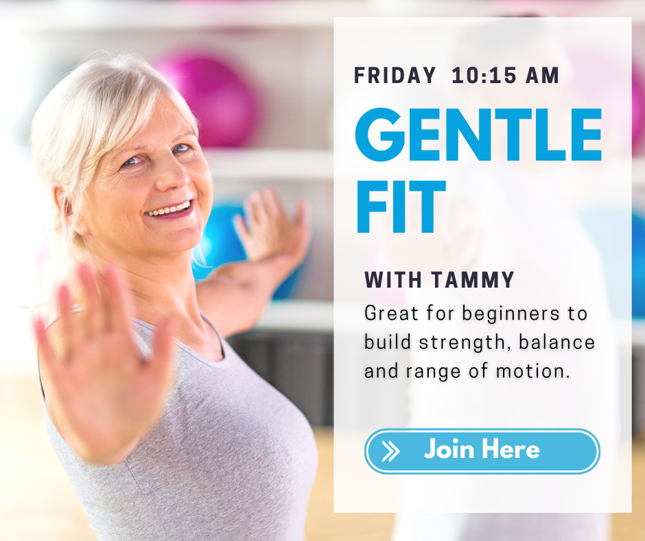 Friday 10:15 a.m. Gentle Fit with Tammy. Great for beginners to build strength, balance and range of motion. Join Here.