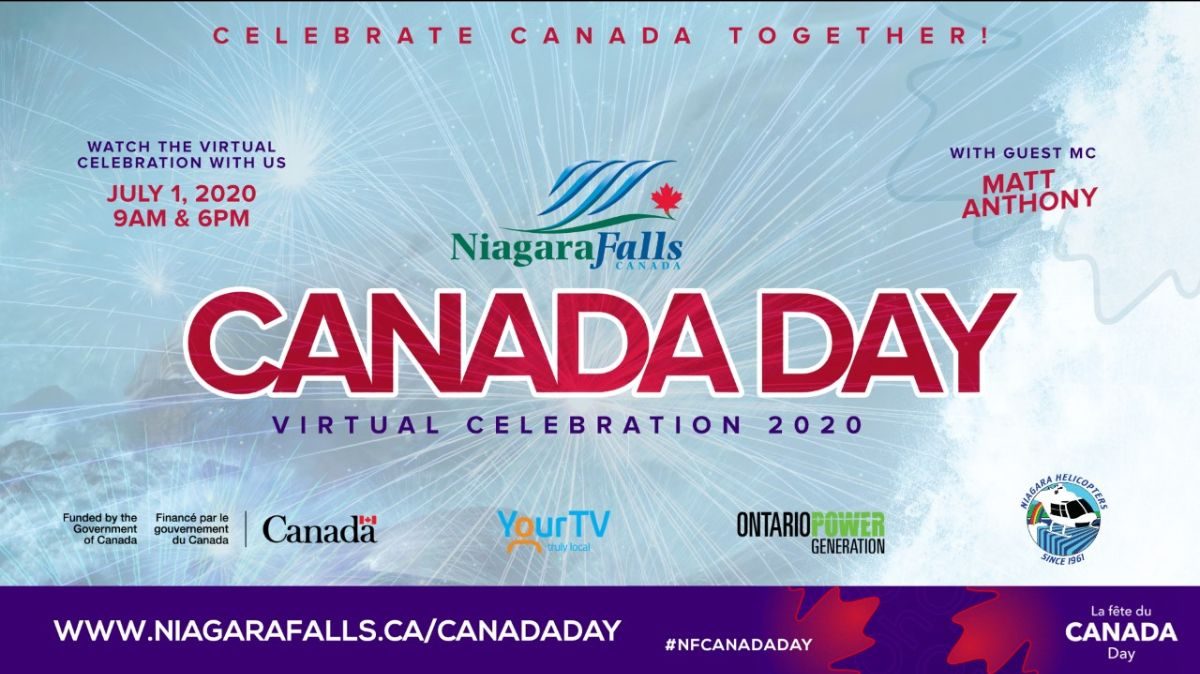 Celebrate Canada Together! Watch the virtual celebration with us July 1, 2020 9AM and 6PM with guest MC Matt Anthony. Niagara Falls Canada Day Virtual Celebration 2020. Funded by the Government of Canada, YourTV, Ontario Power Generation and Niagara Helicopters. www.niagarafalls.ca/canadaday #nfcanadaday. La fete du Canada Day.