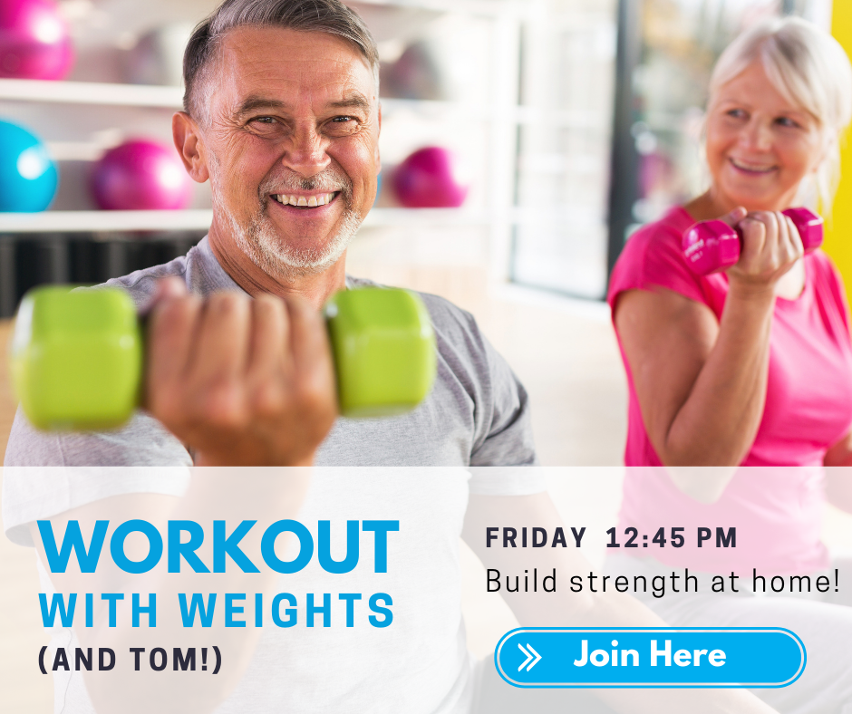 Friday 12:45 p.m. Workout with weights (and Tom!) Build strength at home! Join here.