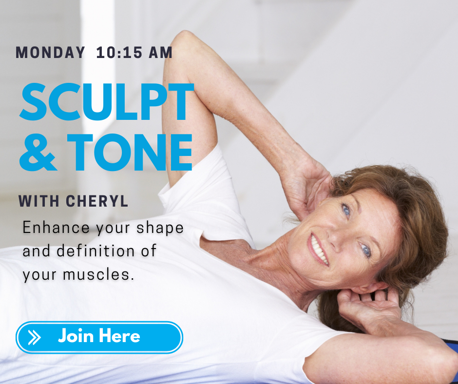 Monday 10:15 a.m. Sculpt & Tone with Cheryl. Enhance your shape and definition of your muscles. Join here.