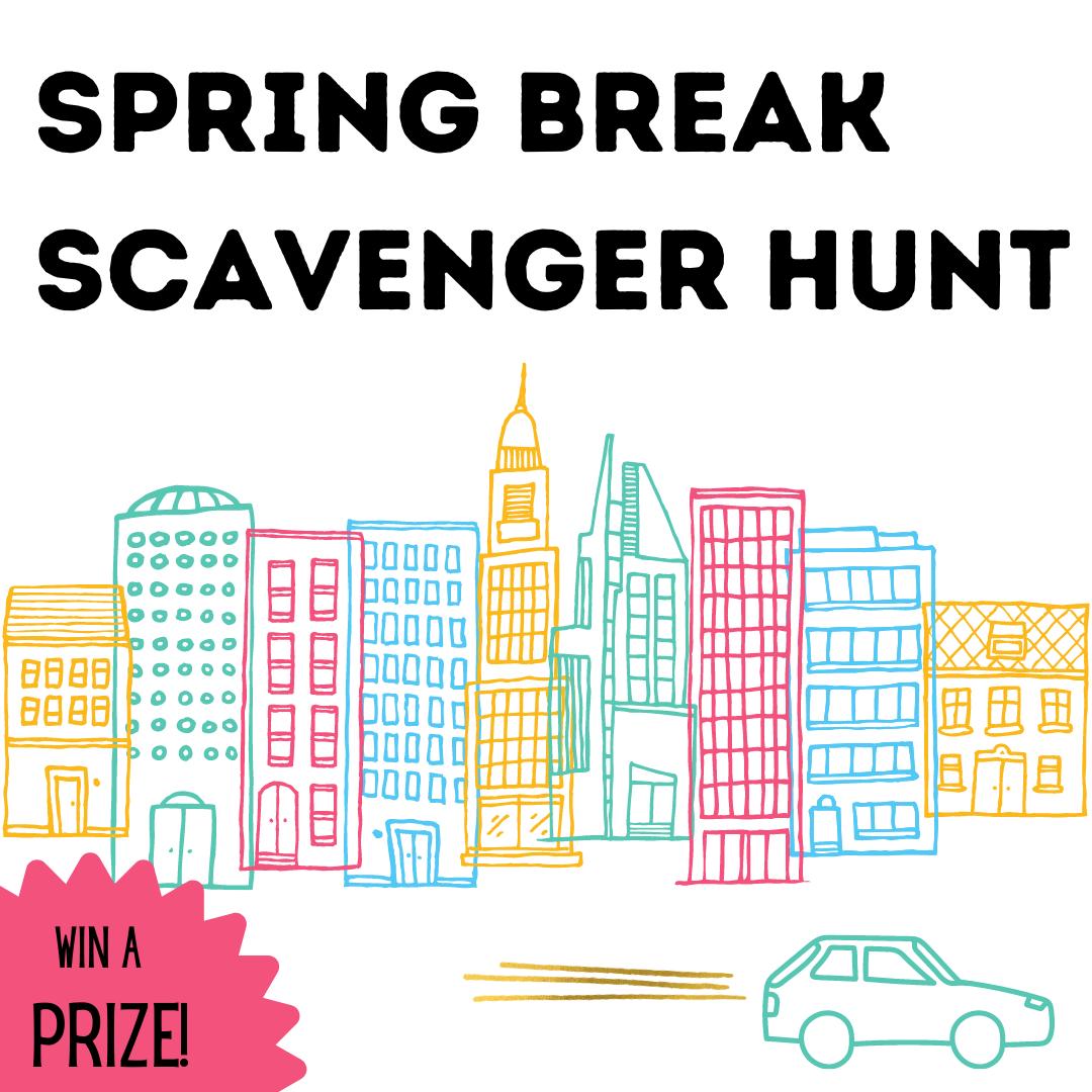 Spring Break Scavenger Hunt - Win a Prize.