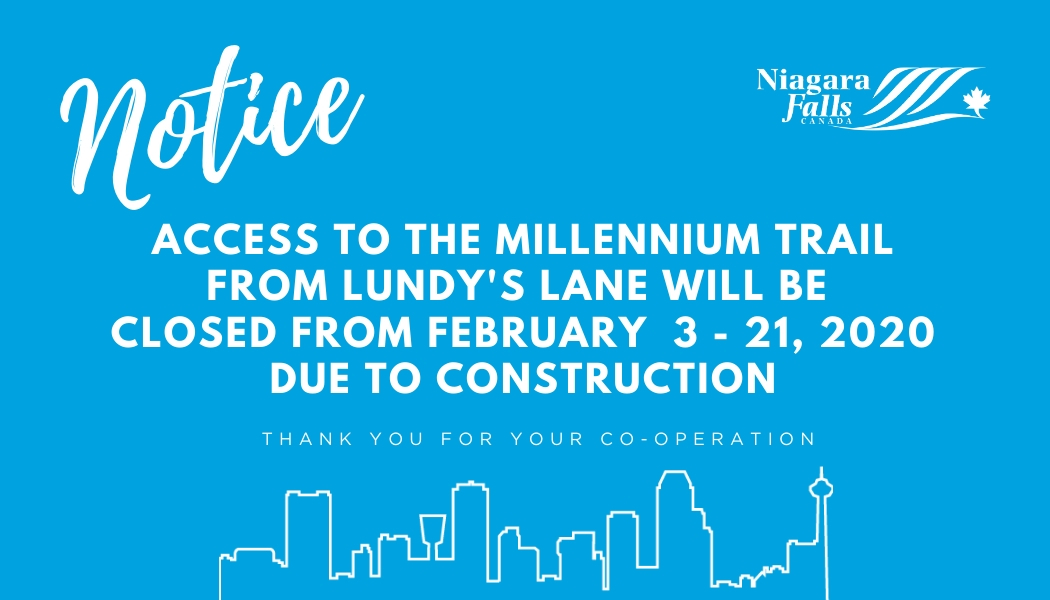 Notice access to the Millennium Trail from Lundy's Lane will be closed from February 3 - 21, 2020 due to construction.
