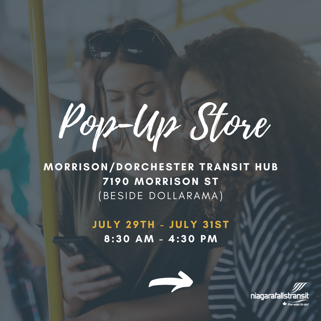 Pop-Up Store Morrison/Dorchester Transit Hub 7190 Morrison Street (beside Dollarama) July 29th to July 31st 8:30 a.m. to 4:30 p.m.