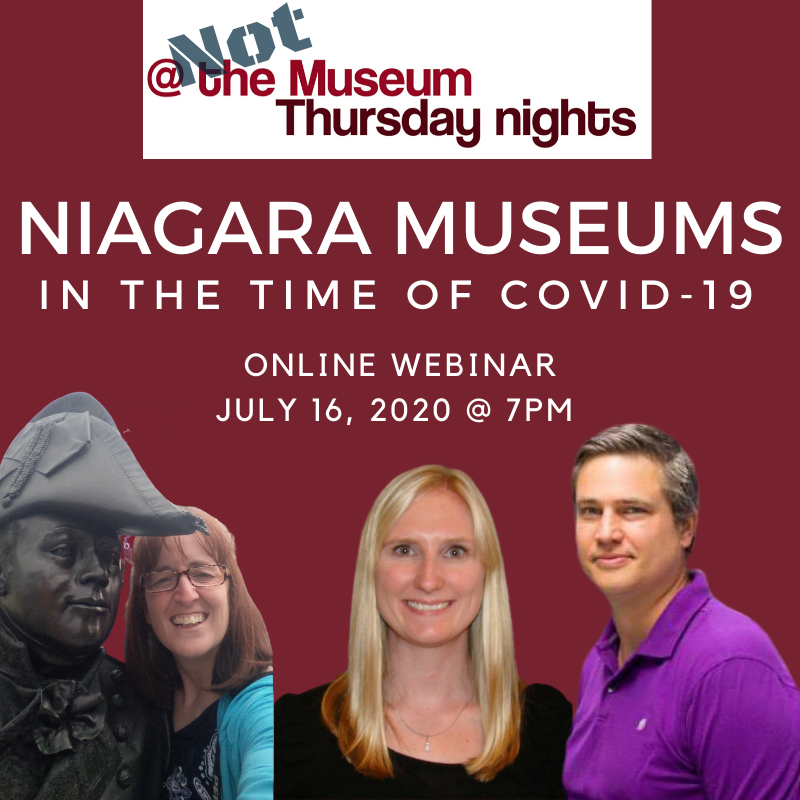 Niagara Museums in the time of Covid-19, Online Webinar, July 16, 2020 @ 7pm