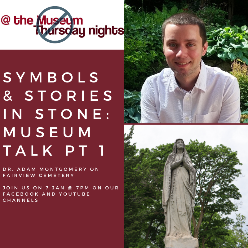 Symbols and Stories in Stone: Museum Talk Part 2. Dr. Adam Montgomery on Fairview Cemetery. Join us on January 7 at 7pm on our Facebook and Youtube Channels
