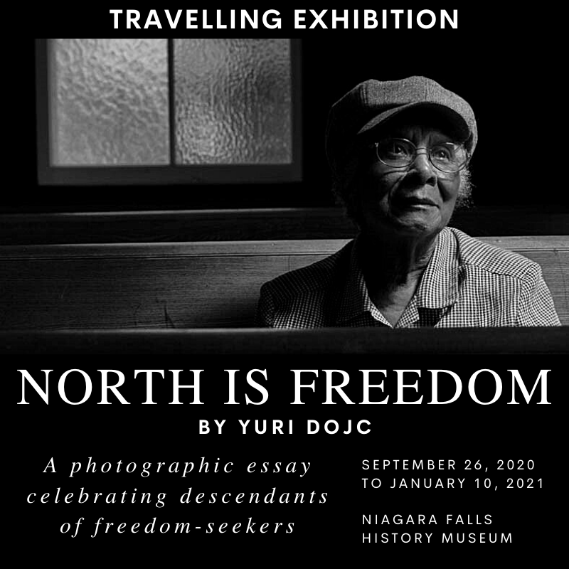 TRAVELLING EXHIBITION. NORTH IS FREEDOM By Yuri Doc. A photographic essay celebrating descendants of freedom-seekers. Sept 26, 2020-Jan 10, 2021. Niagara Falls History Museum.
