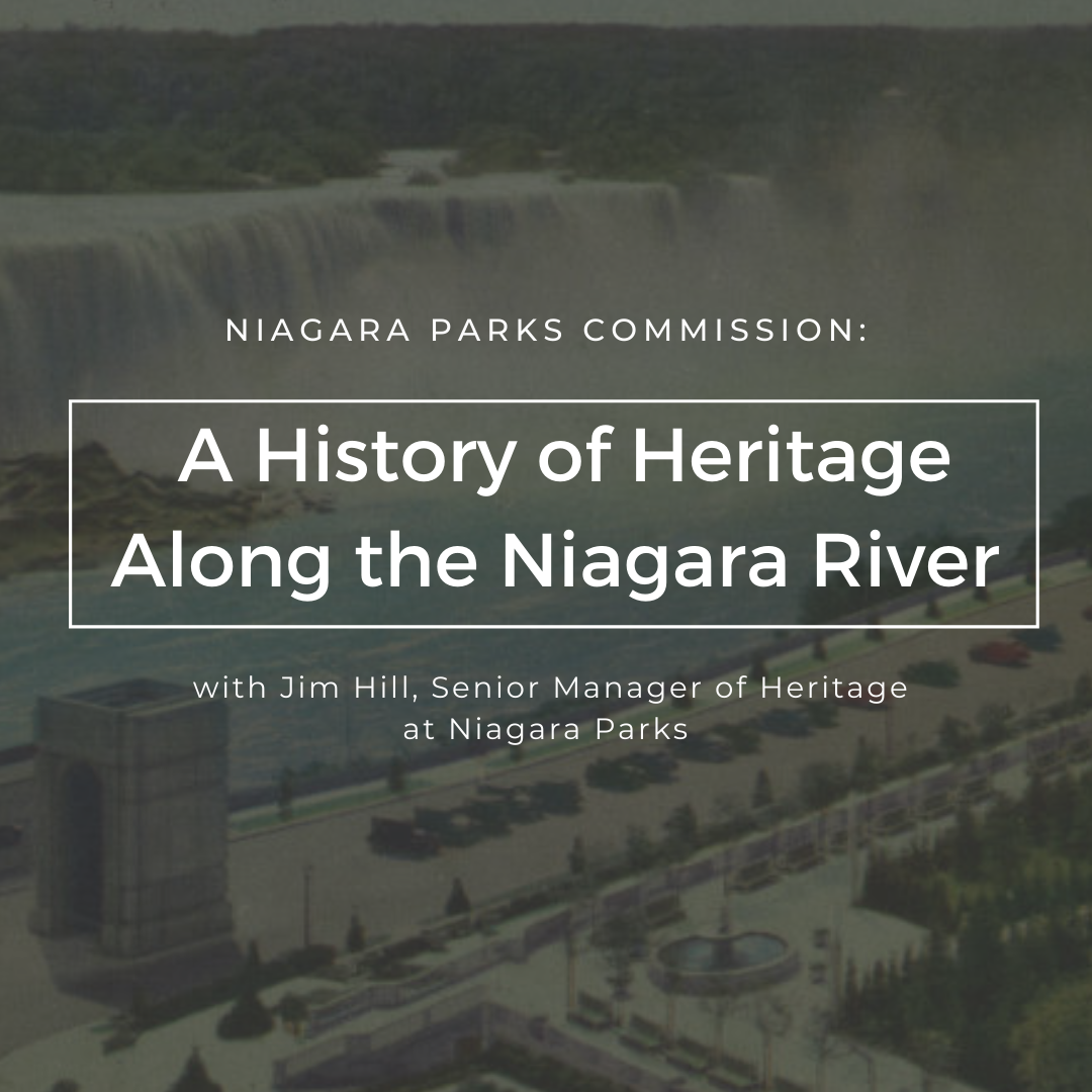 Niagara Parks Commission, A History of Heritage Along the Niagara River with Jim Hill, Senior Manager of Heritage at NiagaraParks