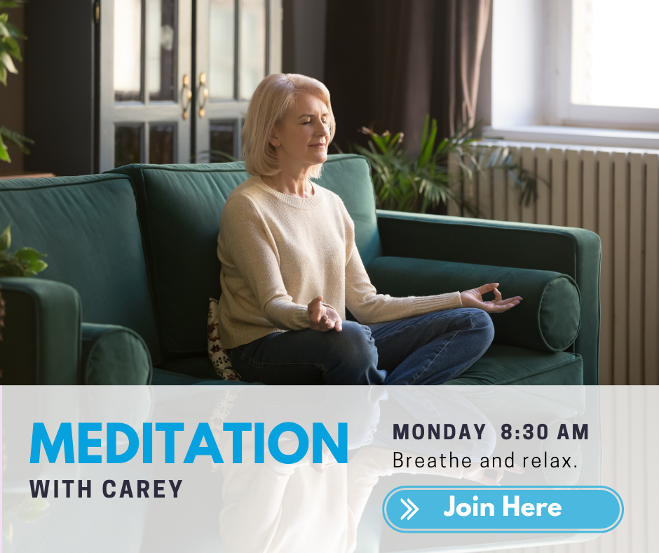Meditation with Carey Monday 8:30 a.m. Breathe and relax. Join Here.