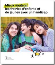 Brochure 2020 : Mieux soutenir les fratries d'enfants et de jeunes avec un handicap