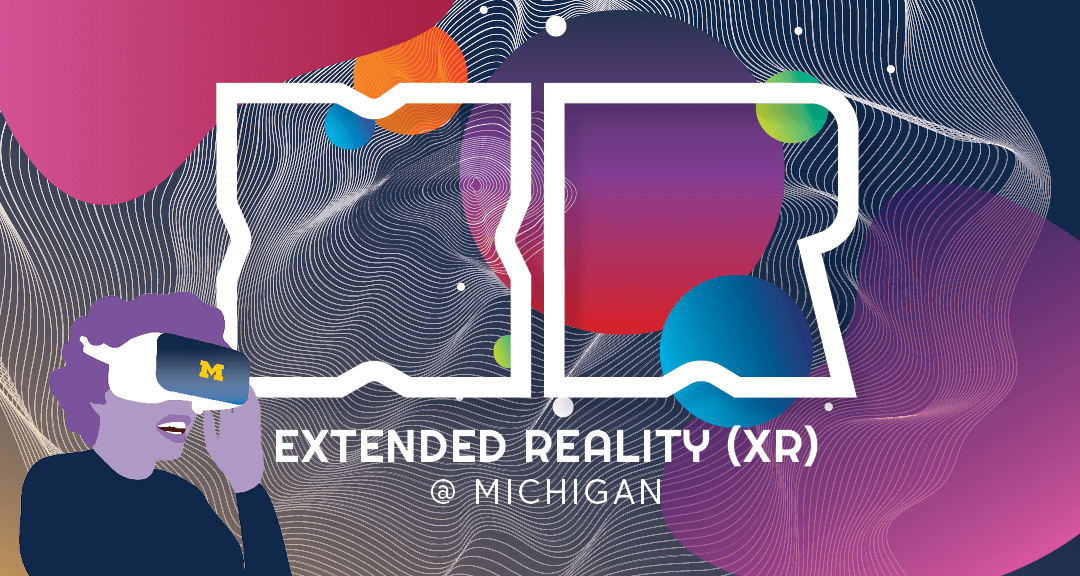 Extended Reality (XR) @ Michigan