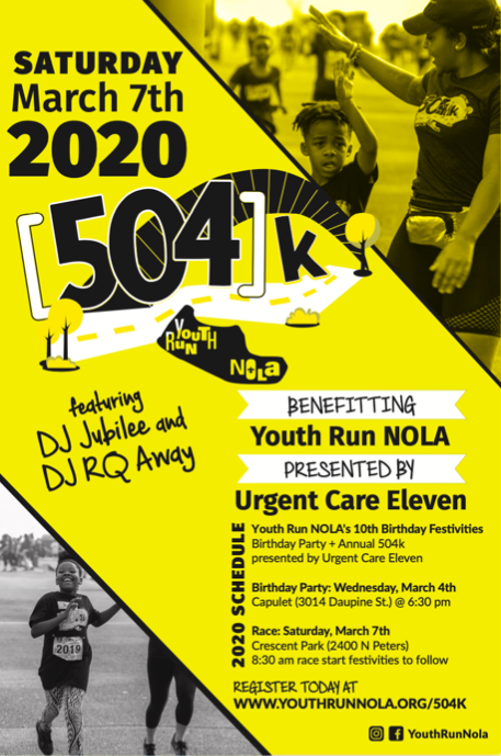 yellow youth run nola flyer with info that reads: saturday march 7 2020 504k featuring DJ jubilee and dj rq away benefitting youth run nola presented by urgent care eleven. 2020 schedule youth run nola's 10th birthday festivities birthday party + annual 504k presented by urgent care eleven birthday party: wednesday march 4th capulet (3014 dauphine st.) @ 6:30pm. race: saturday march 7th crescent park (2400 n peters) 8:30am race start festivities to follow register today at www.youthrunnola.org/504k