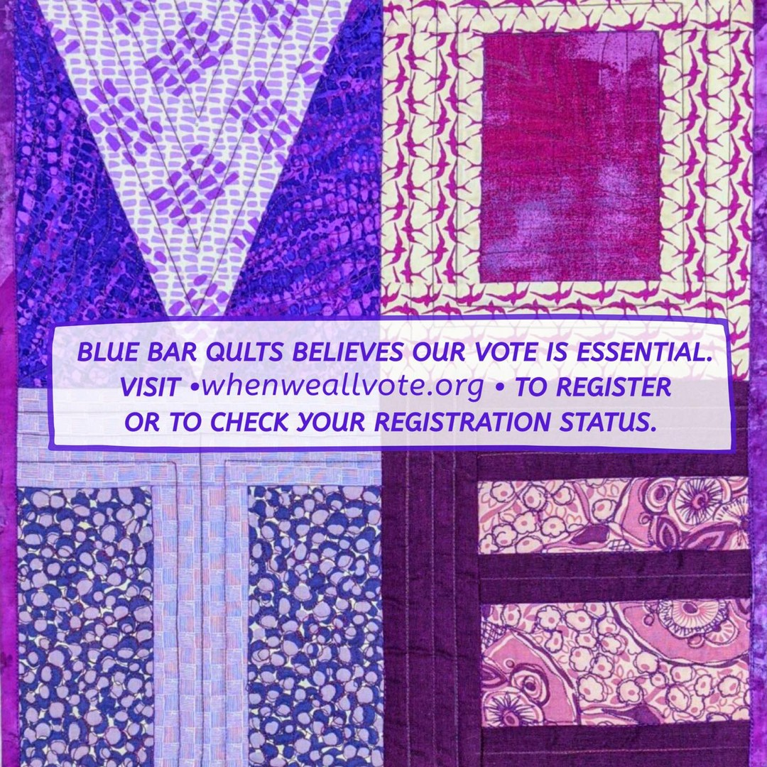 Blue Bar Quilts believes our vote is essential