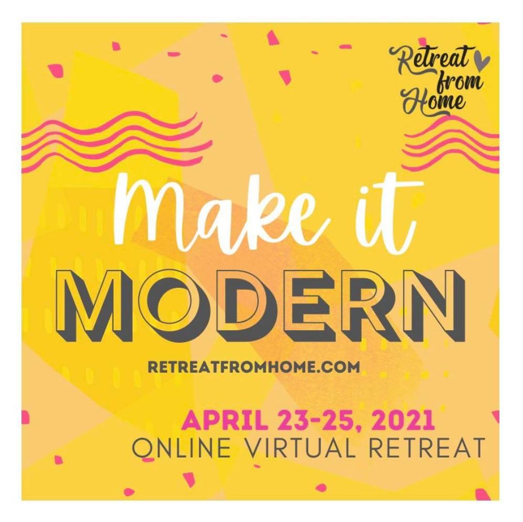 Make it Modern April 23-25, 2021 Online Virtual Retreat