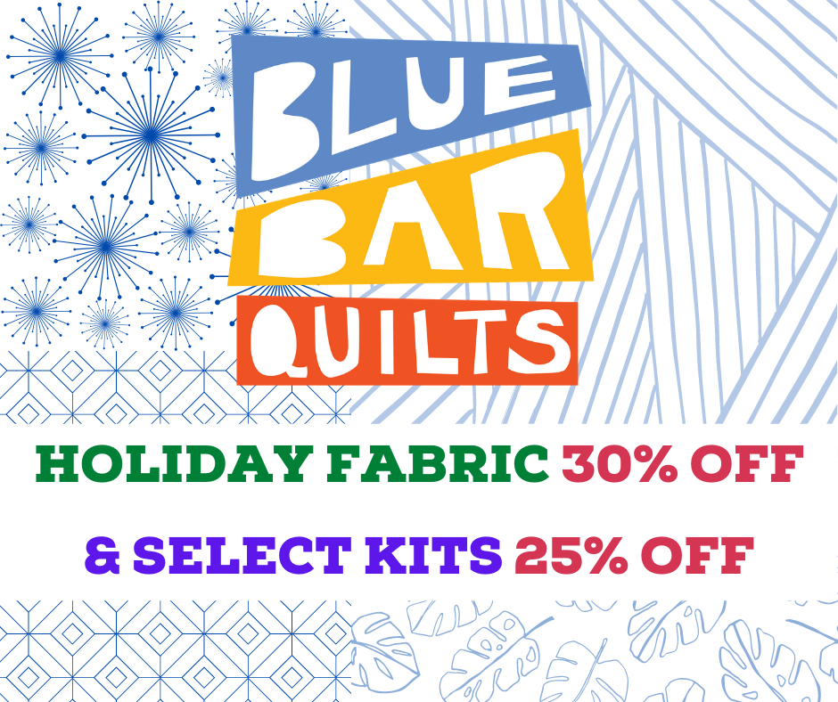 Blue Bar Quilts holiday fabric sale - 30% off and select kits 25% off