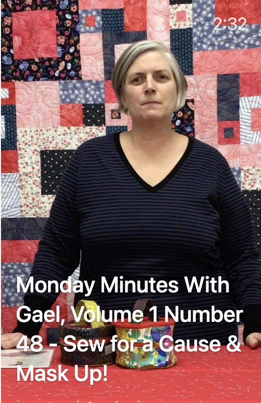 Monday Minutes with Gael, Volume 1 Number 48 - Sew for a Cause & Mask Up!