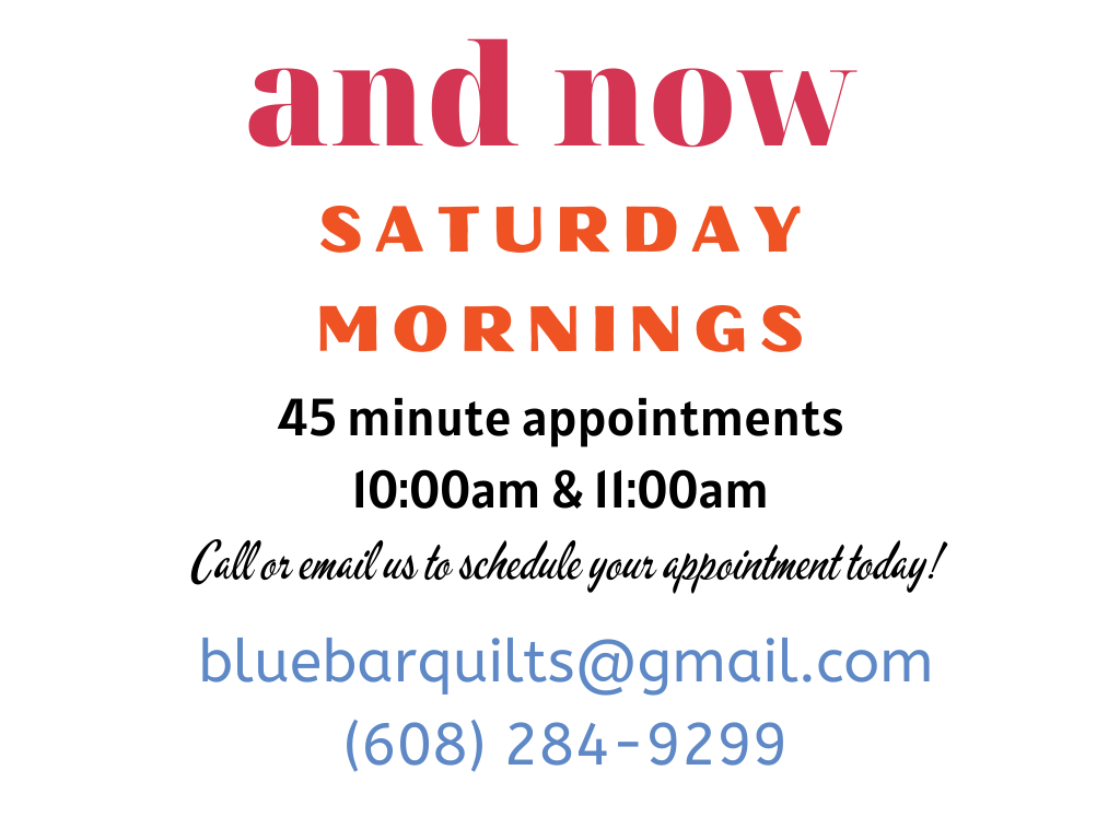 Shop by appointment at Blue Bar Quilts Saturday mornings! Contact us to schedule an appointment at 10am or 11am.
