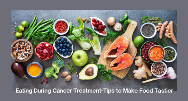 Eating During Cancer Treatment-Tips to Make Food Tastier