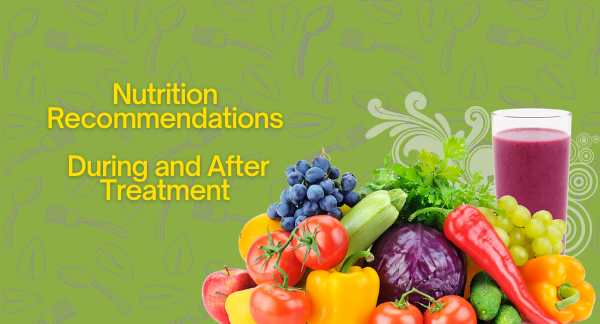 Nutrition Recommendations during and after treatment