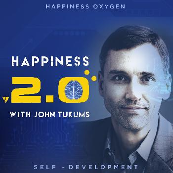 Happiness Oxygen, Happiness 2.0 with John Tukums, self development