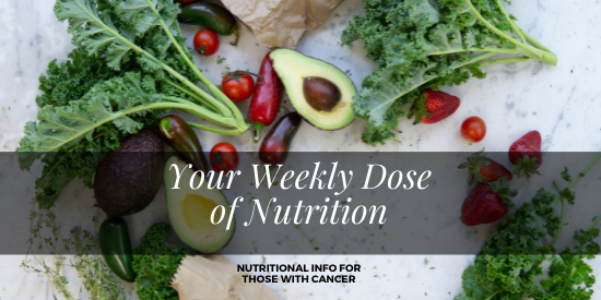 Your Weekly Dose of Nutrition Nutritional Info for those with cancer