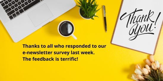 Thanks to all who responded to our e-newsletter survey last week. The feedback is terrific.