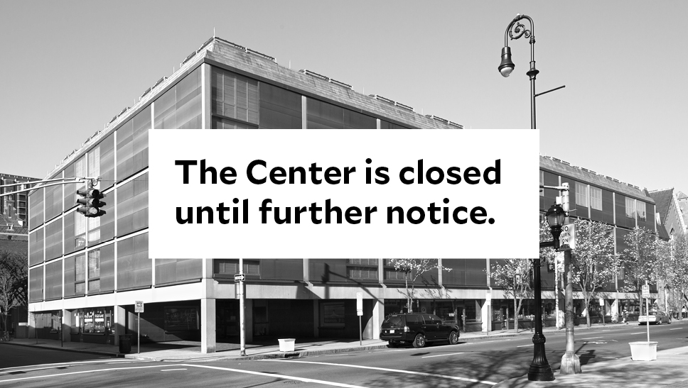 The Center is closed until further notice