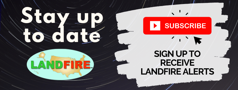 stay up to date, LANDFIRE, Subscribe, sign up to receive LANDFIRE alerts