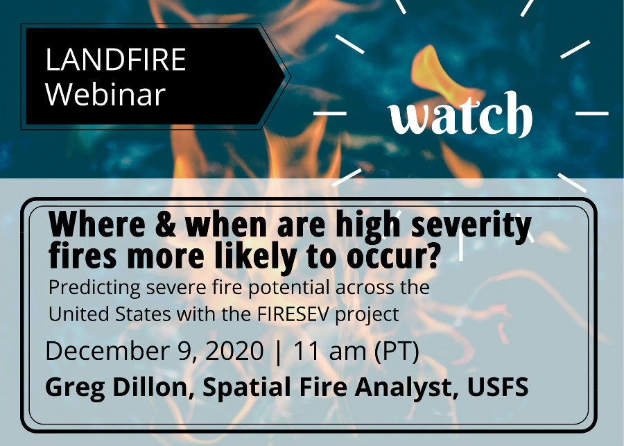 """Decorative image with text overlay: """"where and when are high severity fires more likely to occur? Predicting severe fire potential across the U.S. with the FIRESEV project; December 9, 2020; Greg Dillon, Spatial Fire Analyst, USFS"""