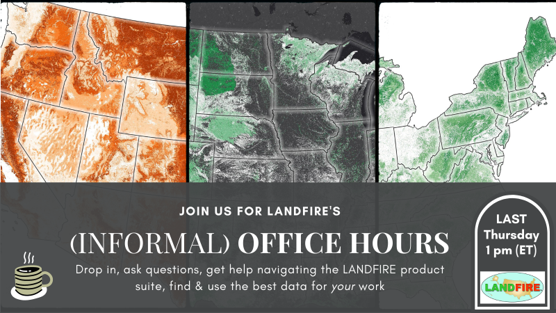 Decorative map with text overlay: Join us for LANDFIRE'S (Informal) Open office hours; Drop in, ask questions, get help navigating the LANDFIRE product suite, find and use the best data for your work
