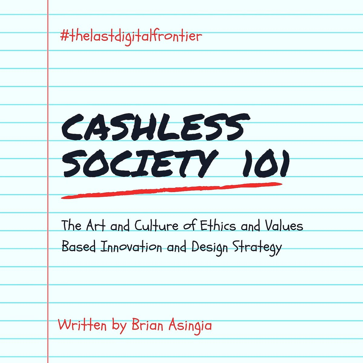 Cashless Society 101: The Art and Culture of Ethics and Values Based Innovations and Design Strategy