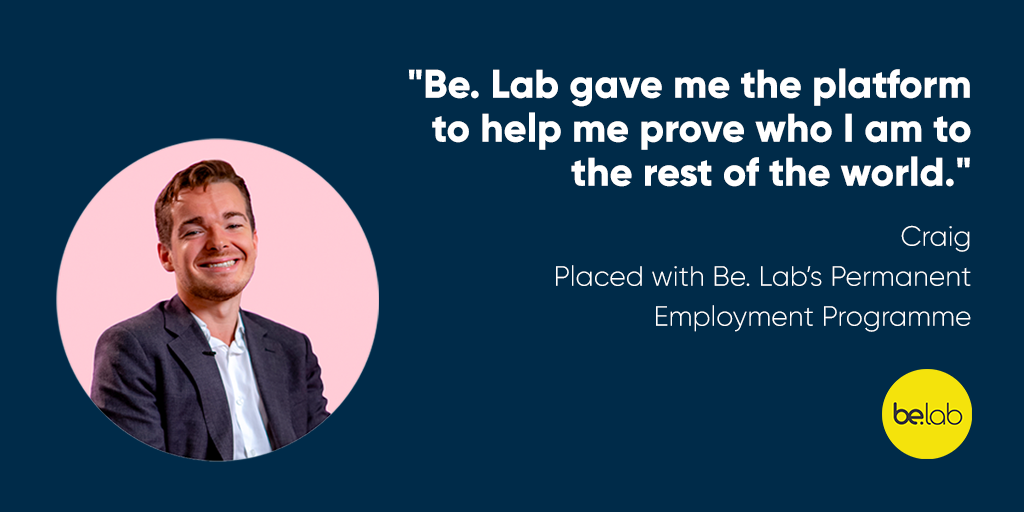 """A photo of a Be. Lab employment candidate in a circle next to a quote by him saying """"Be. Lab gave me the platform to help prove who I am to the rest of the world."""" - Craig, Placed with Be. Lab's permanent employment programme."""