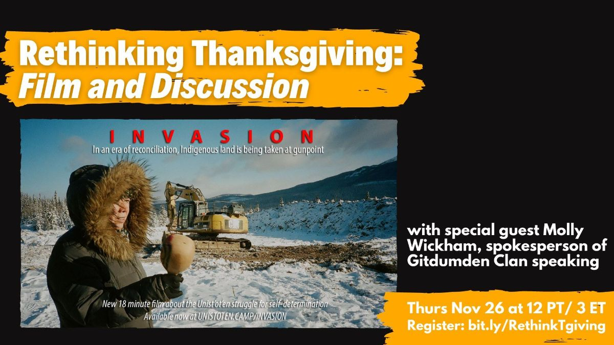 """Screen grab of movie """"Invasion"""" - woman in foreground in winter coat stands in snow with a bulldozer in the background. Text reads: """"Rethinking Thanksgiving: Film and Discussion with special guest Molly Wickham, spokesperson of Gitdumden Clan speaking. Thurs Nov 26 at 12 PT/ 3 ET. Register: bit.ly/RethinkTgiving"""