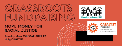 Black text on red background: Grassroots Fundraising - Move Money for Racial Justice - Saturday, June 3th, 10AM-12PM PT bit.ly/CPGFT613 Logos for UndocufundSF and Catalyst Project