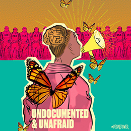 Graphic using pastel colors showing a young woman surrounded by butterflies and yelling inot a megaphone with text that reads: UNDOCUMENTED & UNAFRAID