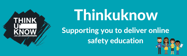 Thinkuknow: supporting you to deliver online safety education