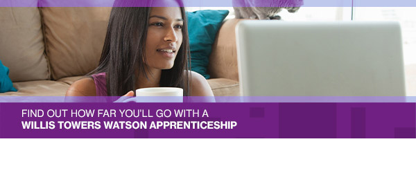 Find out how far you'll go with a Willis Towers Watson apprenticeship