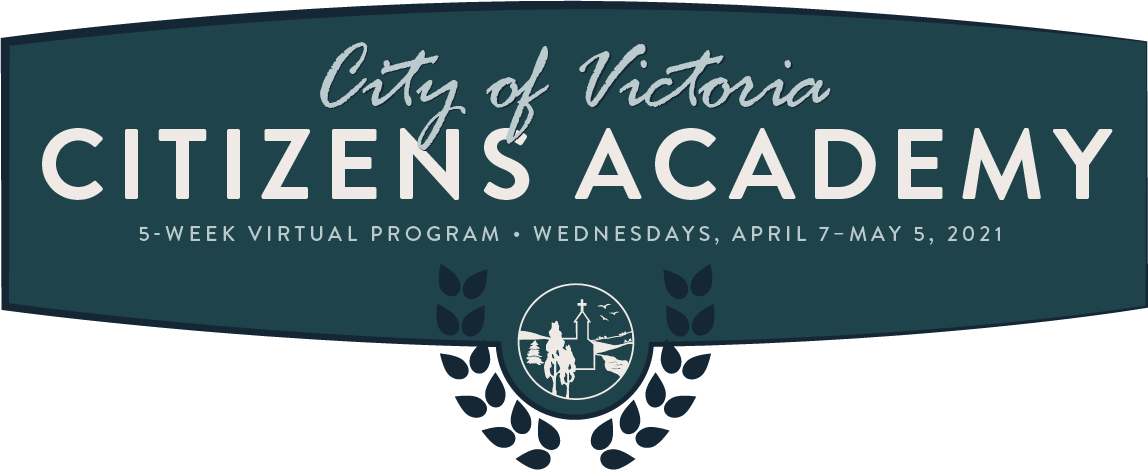 City of Victoria Citizens Academy, 5-week Virtual Program, Wednesdays, April 7-May 5, 2021