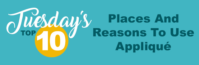 tuesdays top 10 places and reasons to use applique