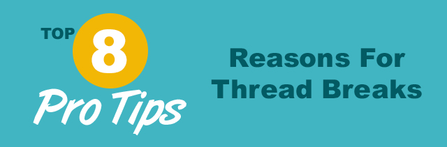 top 8 pro tips reasons for thread breaks