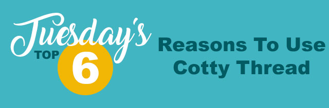 tuesdays top 6 reasons to use cotty thread