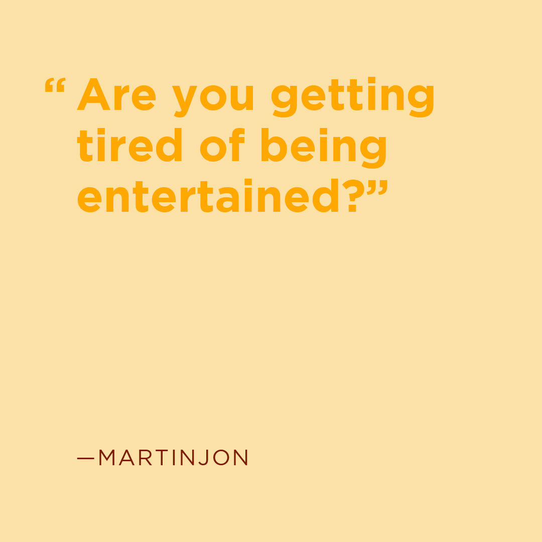 What keeps you entertained these days?
