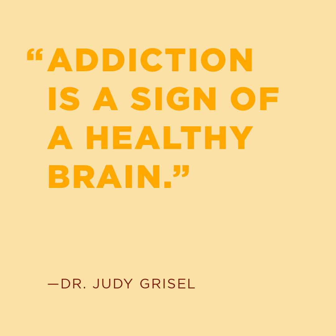Addiction is a Sign of a Healthy Brain